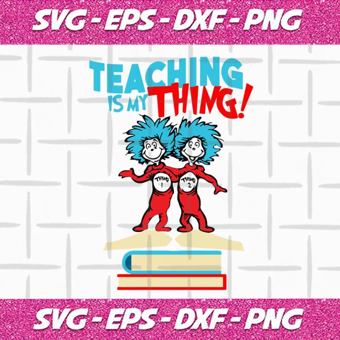 Teaching is my thing,dr seuss svg,teacher svg,thing 1 thing 2 svg,dr seuss,dr