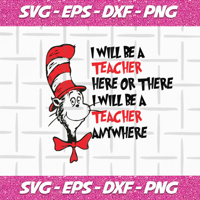 I will be a teacher here or there i will be teacher anywhere,dr seuss