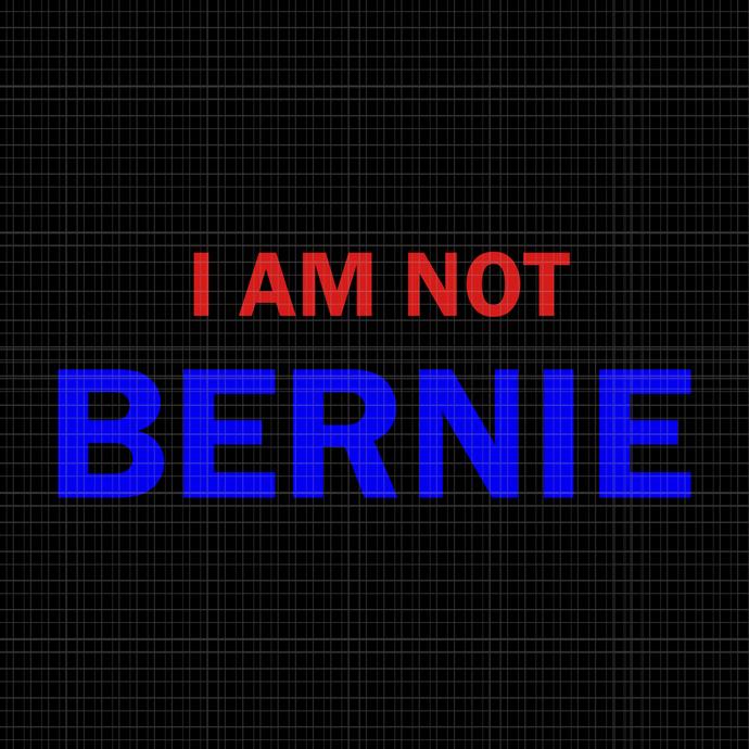 I Am Not Bernie  SVG,I Am Not Bernie  PNG,I Am Not Bernie  VECTOR,I Am Not