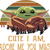 Baby Yoda, Cute I am adore me you must, green baby, Mandalorian, Star Wars the