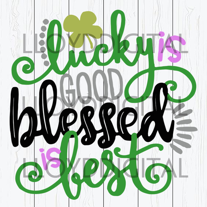 Lucky is good Blessed is Best svg St Patricks Day Shamrock Clover lucky clipart