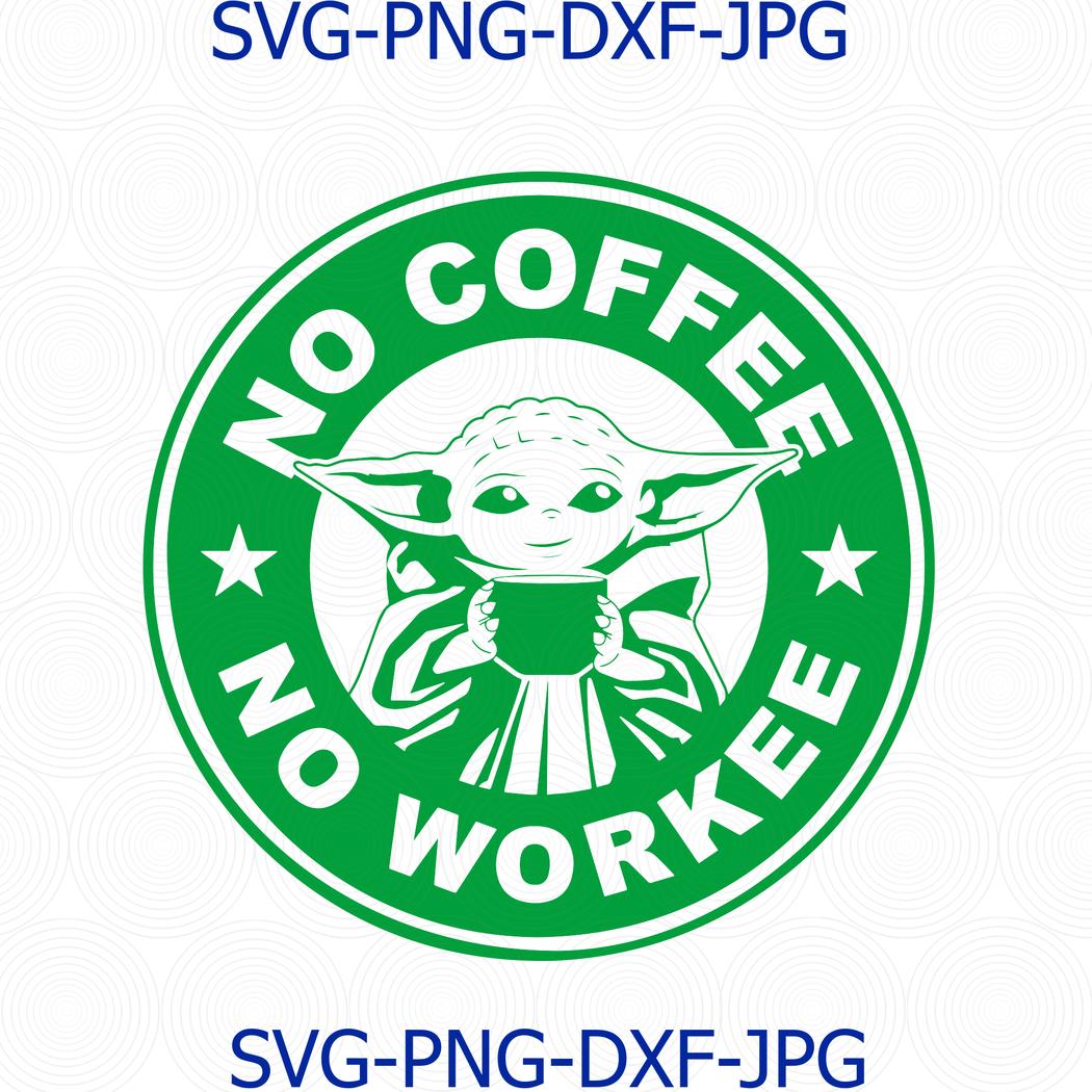 Baby Yoda Coffee Starbucks Svg Baby Yoda No Coffee No Workee Svg Coffee Mug Design Coffee Quotes Svg A C Moore Marketplace