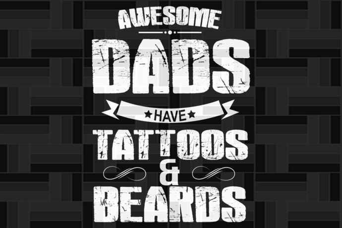 Awesome dads have tattoos and beards, awesome daddy , tattos and beards,dad