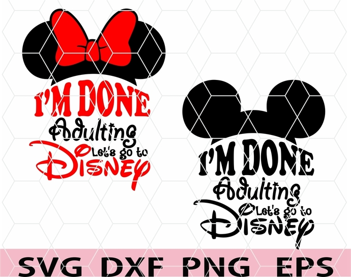 I/'m Done Adulting Let/'s go to Disney SVG  I/'m going to Disney svg  Disney Shirt Design  Instant download design for cricut or silhouette