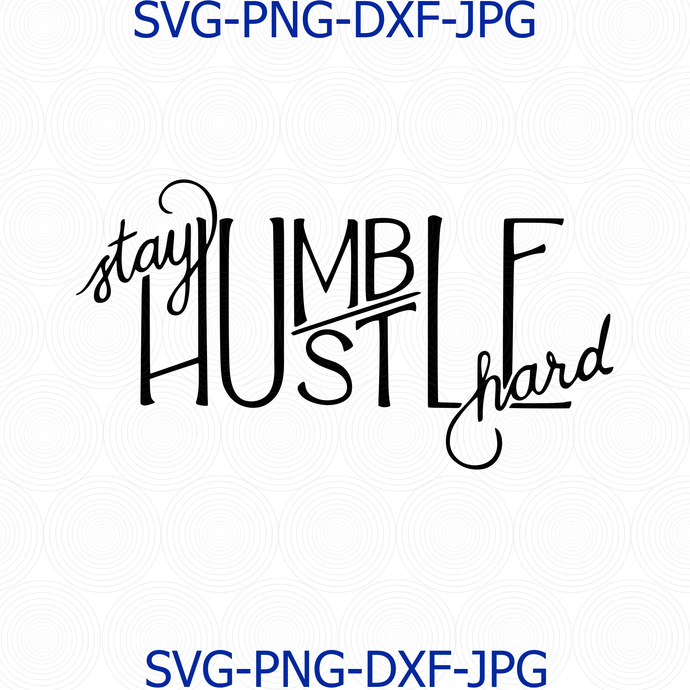 Stay Humble Hustle Hard Svg Stay Humble Svg By Digital4u On Zibbet