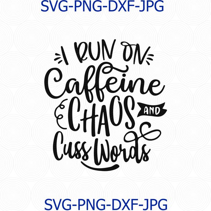 I Run On Caffeine Chaos And Cuss Words Svg By Digital4u On Zibbet