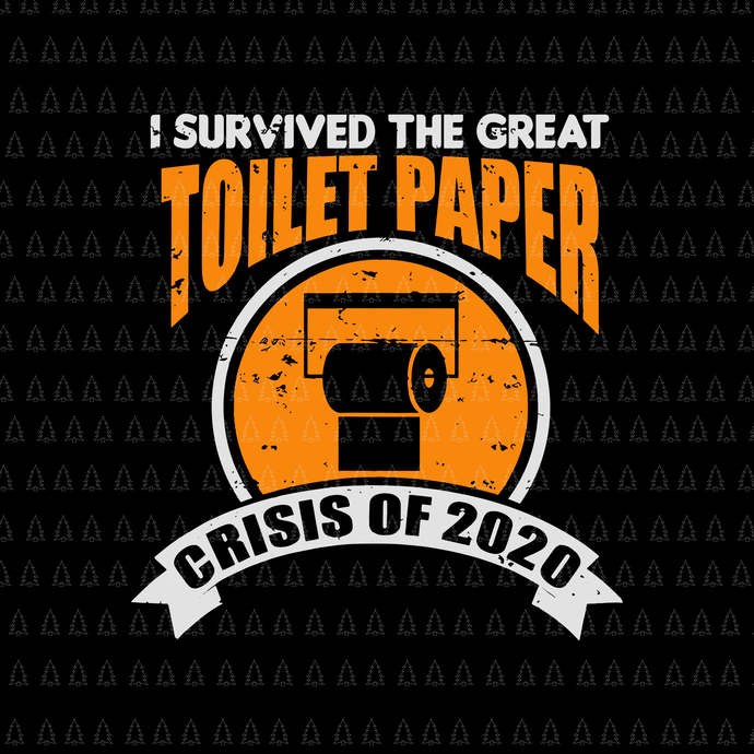 I survived the great toilet paper crisis of 2020 svg,I survived the great toilet