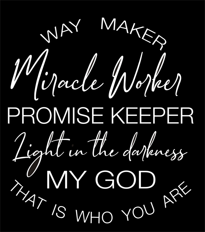 Way maker, miracle worker, promise keeper, light in the darkness, My God, that