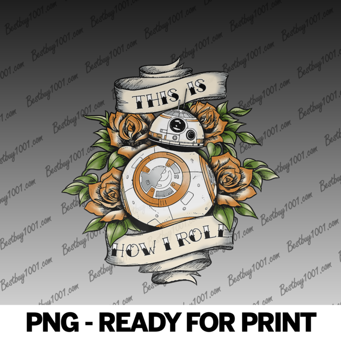 Star Wars The Force Awakens BB-8 This Is How I Roll Tattoo png