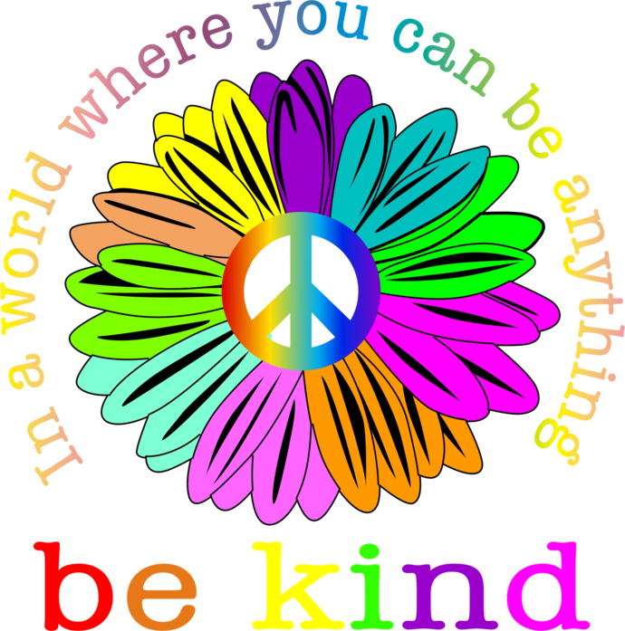 In a world where you can be anything be kind, Peace Love Awareness, be nice, see