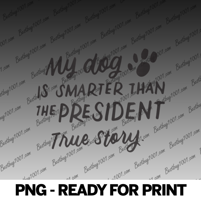 My Dog is Smarter Than the President Anti-Trump Funny Dogs