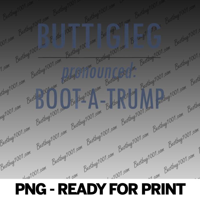 Pete Buttigieg 2020 Pronounced Pete Boot a Trump
