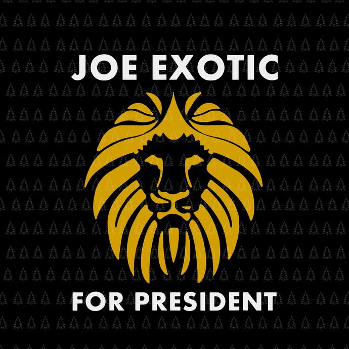 Joe Exotic For President Joe Exotic For President Svg