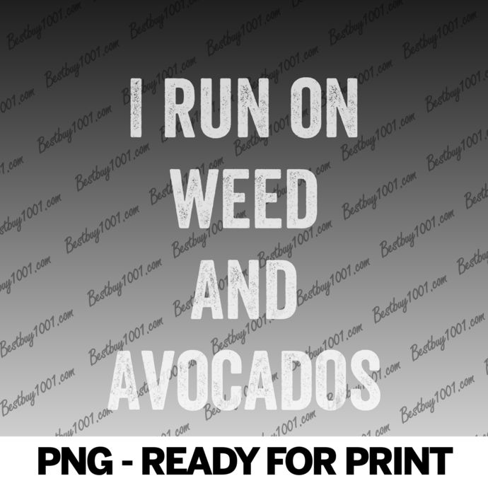 Avocado Weed png I Run On Weed amp; Avocados0