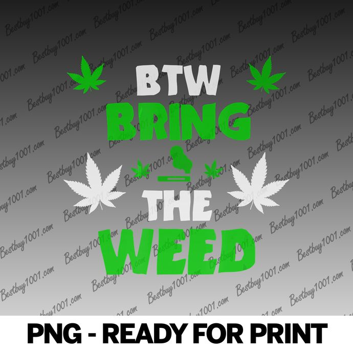 Btw Bring The Weed png Dope Marihuana Cannabis Pot png