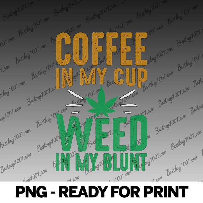 Coffee In My Cup Weed In My Blunt Marijuana Cannabis 420 png