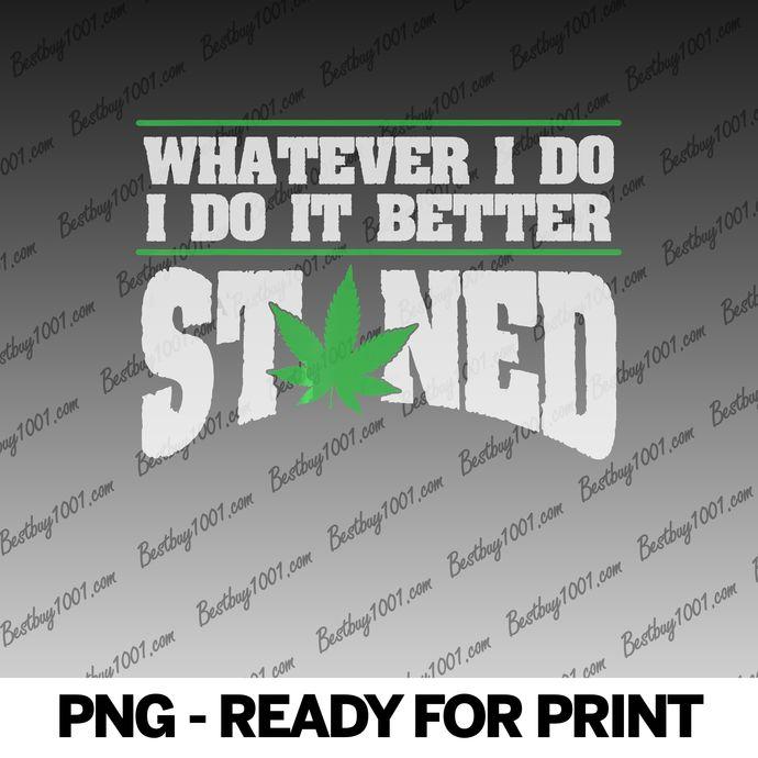 I Do It Better Stoned Marijuana Cannabis WeedPot png