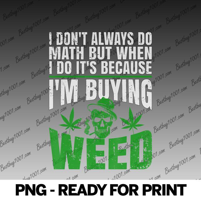 I'm Buying Weed Marijuana Cannabis 420 WeedPot Stoner png