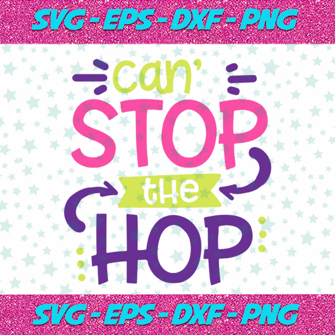 Can't stop the hop SVG, Bunny SVG, Easter SVG, Easter Bunny Svg, Happy Easter