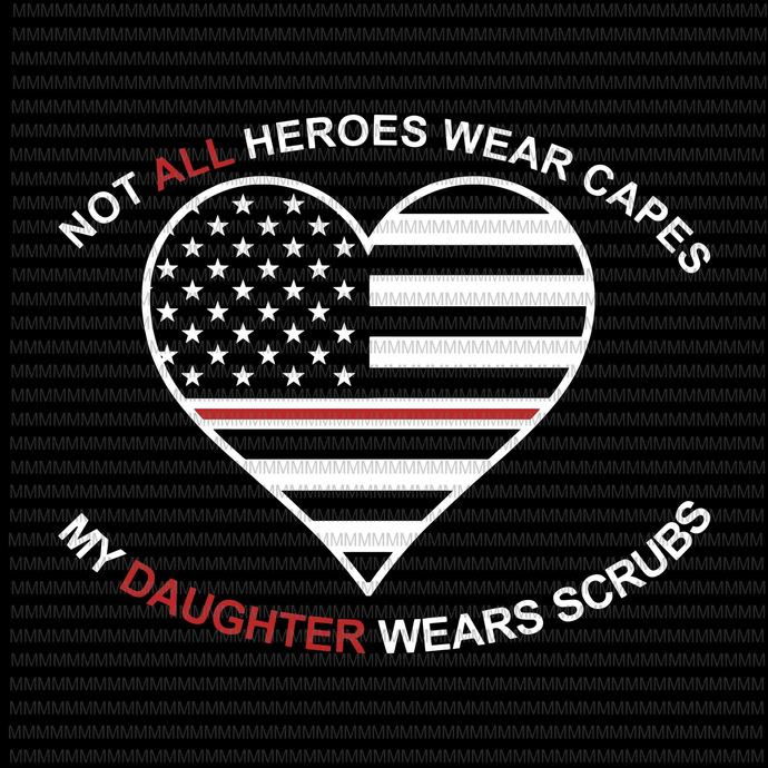 Not All Heroes Wear Capes My Daughter Wear Scrubs svg, flag usa svg, heart usa