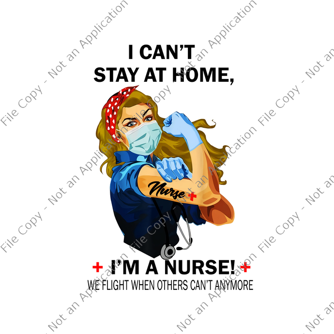 I can't stay at home i'm a nurse we fight when others can't anymore, I can't
