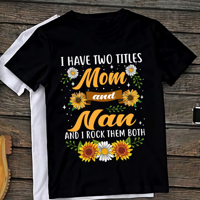 Mom and Nan PNG Design, I Have Two Titles - Mom and Nan and I Rock Them Both