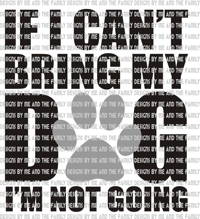 If I can't bring my dog i'm not going, Dog Mom, Dog life, Pittie Mom, Lab Mom, I