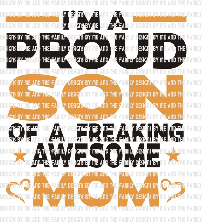 I'm a proud Son of a freaking awesome Mom, Momma's Boy, Mom of boys, my Mom is