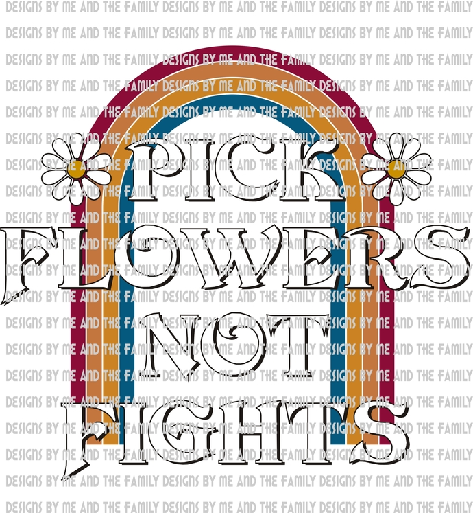 Pick flowers not fights, stop bullying, hippie life, flower power, make love not