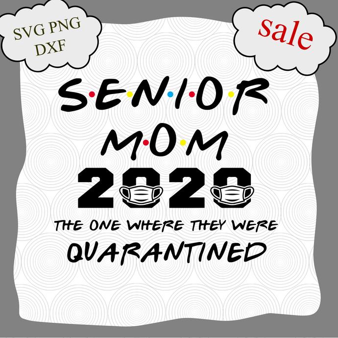 Senior Mom 2020 svg, The One Where We Were Quarantined, Graduation Day Class of