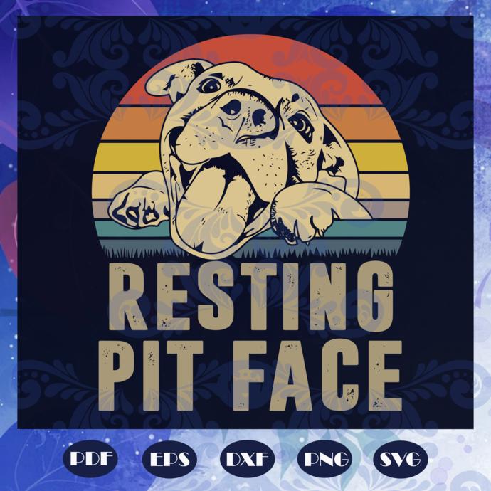 Resting Pit Face Sv, Pitbull Love Svg, Mom Of A Pit, Dog Life Svg, Love My Dog