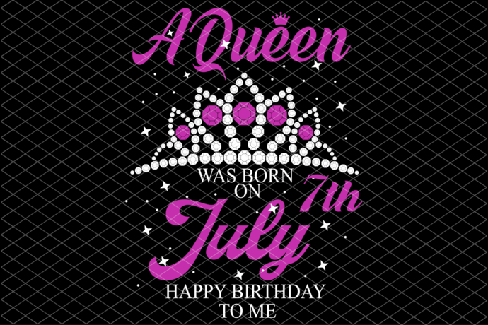 A Queen Was Born On 7th July Svg, Queen Born On 7th July Svg, July Girl Svg,