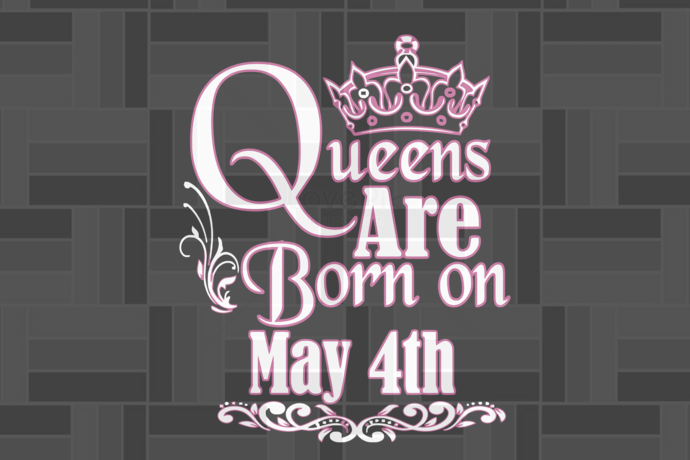 Queens Are Born On May 4th Svg, Queen Born On 4th May Svg, May Girl Svg, Born In