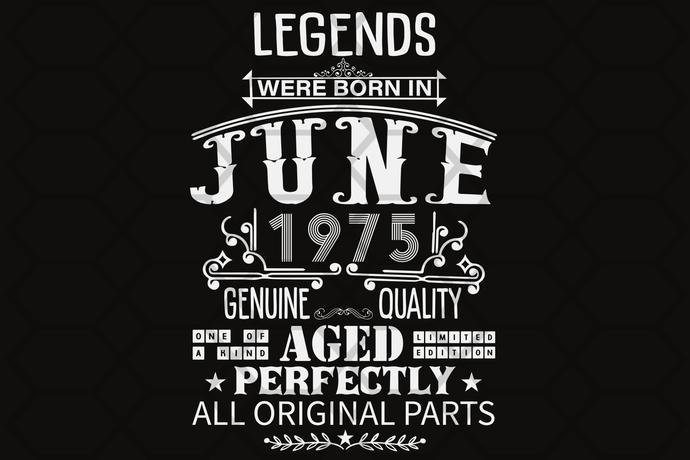 Legends were born in June 1975, life begins at 45, born in June, born in 1975,