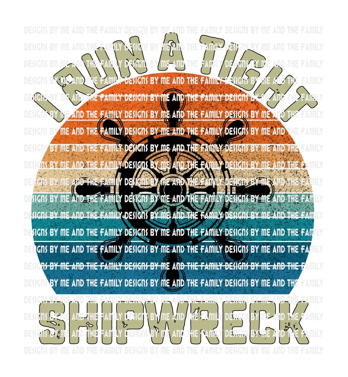 I run a tight shipwreck, ships wheel, Vintage, Adult Funny, Mother's Day,