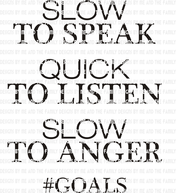 Slow to speak quick to listen slow to anger #goals, #squadgoals, squad goals,