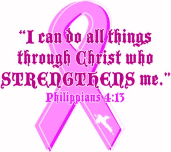 I can do all things through Christ who strengthens me, Philippians 4 13, cancer