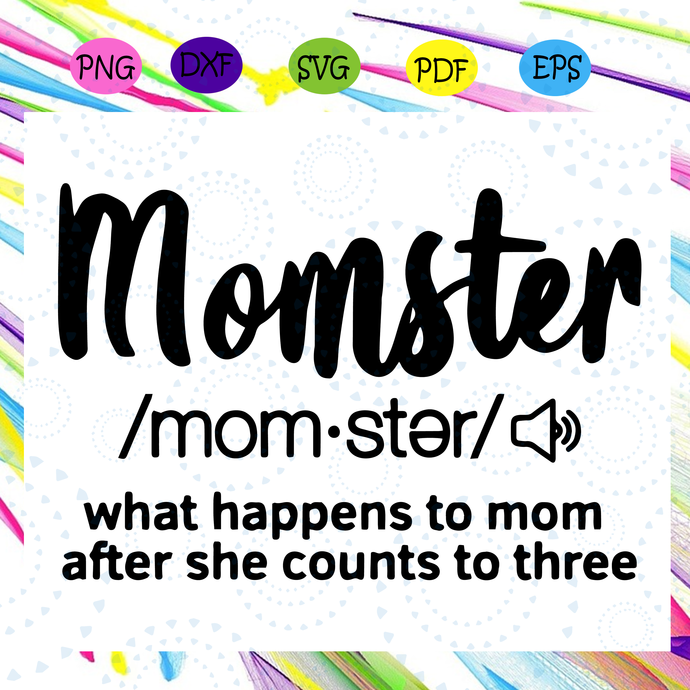 Momster svg, what happens mom after she counts to three, mothers day, mom gift,