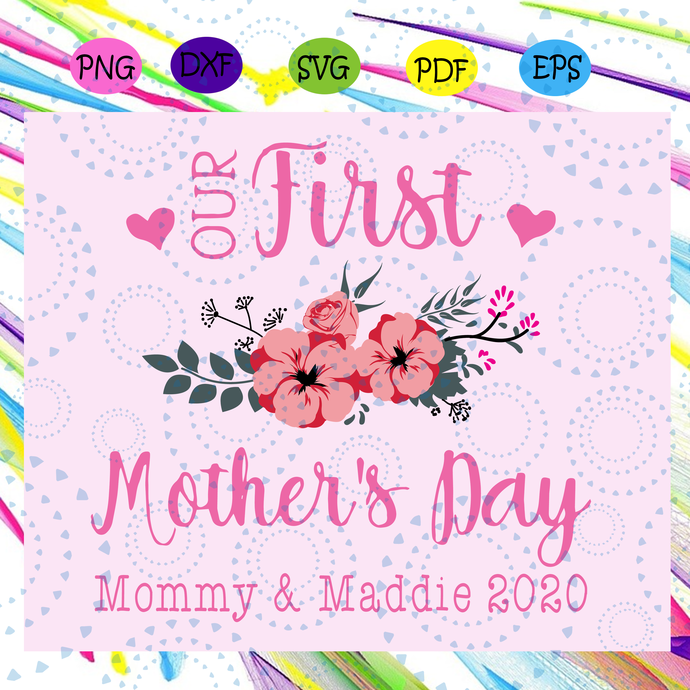 Our first mothers day, mommy and Maddie 2020, mothers day 2020 svg, happy 1st