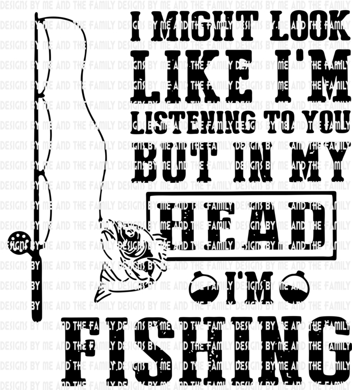 I might look like i'm listening to you but in my head i'm fishing, Father's Day,