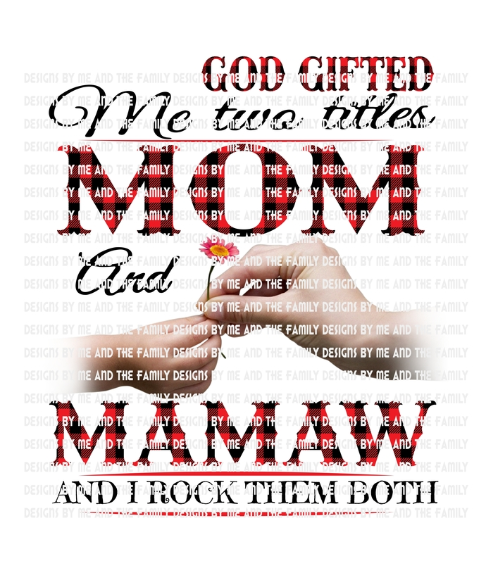 God gifted me two titles Mom and Mamaw and I rock them both., Mother's Day,