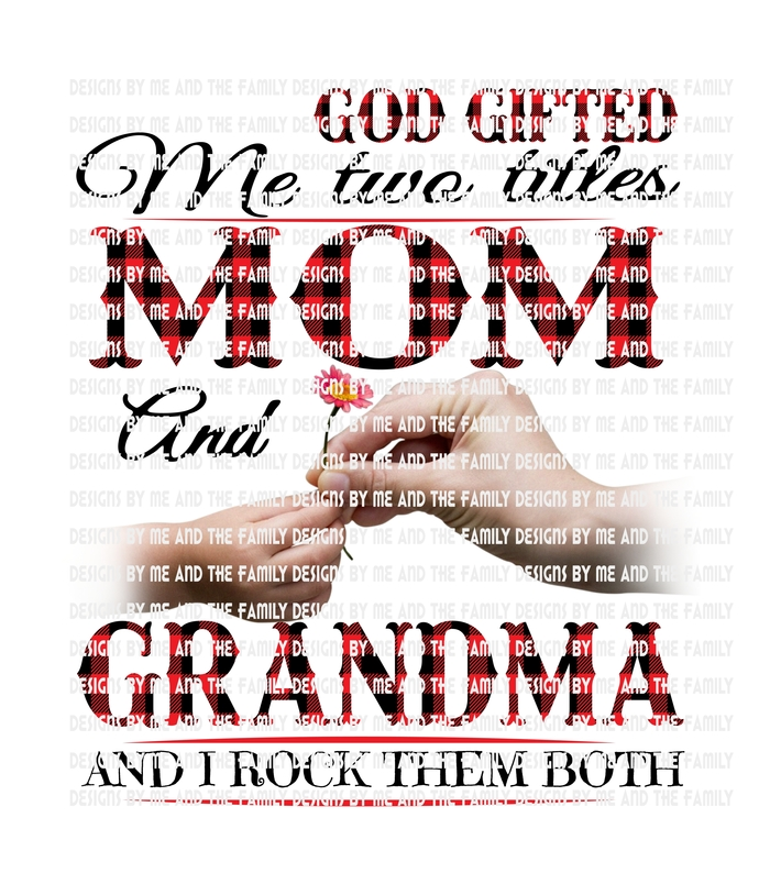 God gifted me two titles Mom and Grandma and I rock them both., Mother's Day,