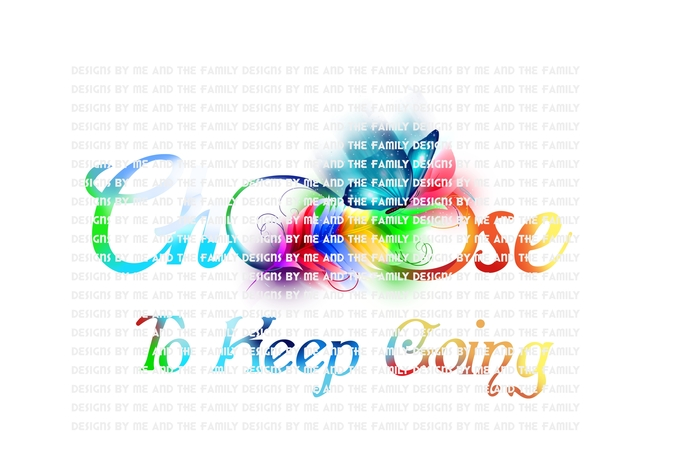 Choose to keep going,fighting past the pain, prevent, awareness, I am strong,