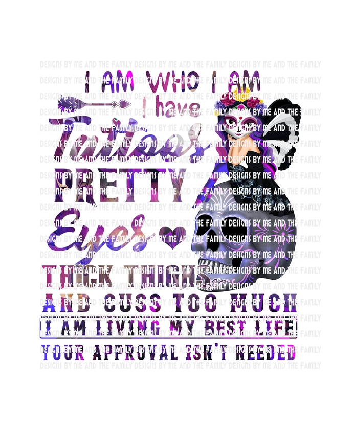 I am who I am, I have tattoos pretty eyes thick thighs and I cuss too much I am