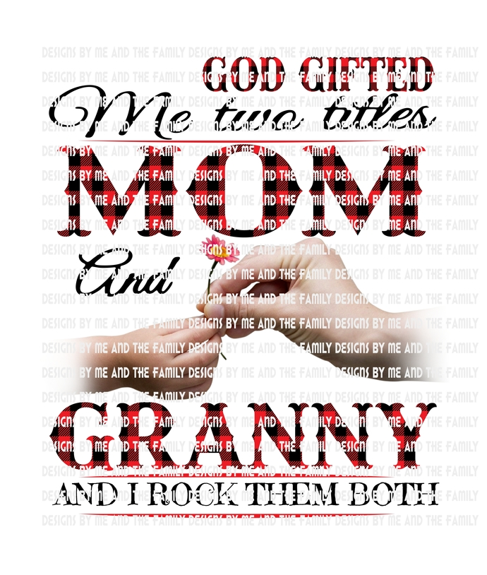God gifted me two titles Mom and Granny and I rock them both., Mother's Day,