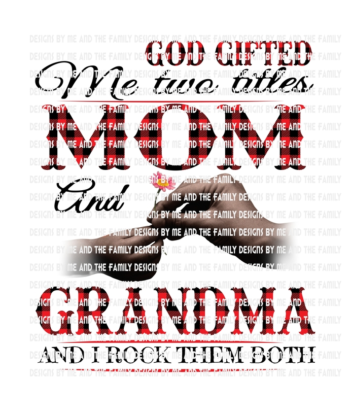 God gifted me two titles Mom and Grandma and I rock them both, brown hands,