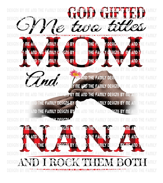 God gifted me two titles Mom and Nana and I rock them both., Brown Hands,