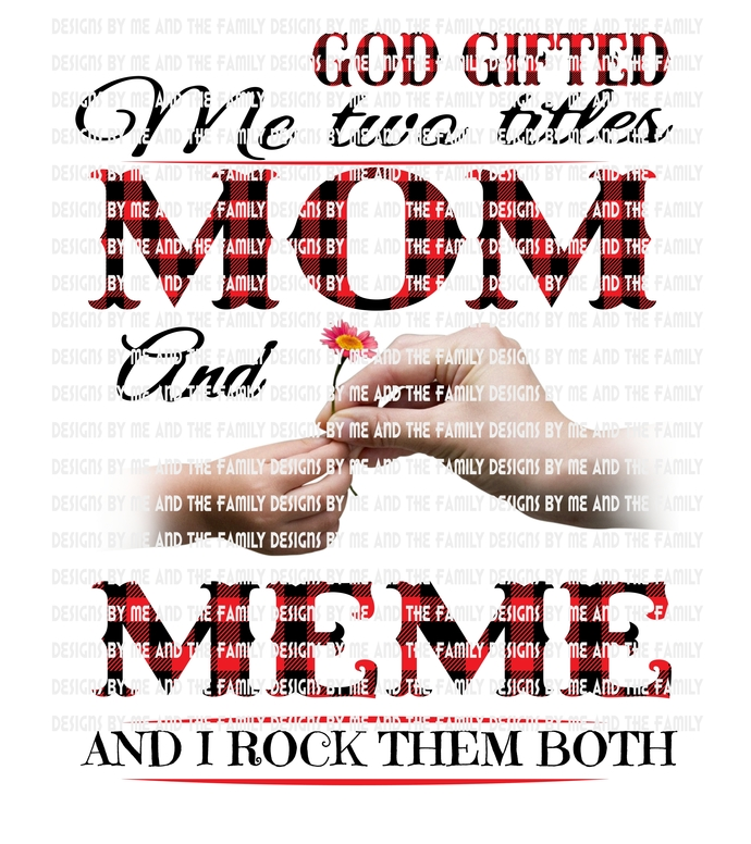 God gifted me two titles Mom and Meme and I rock them both., white hands,