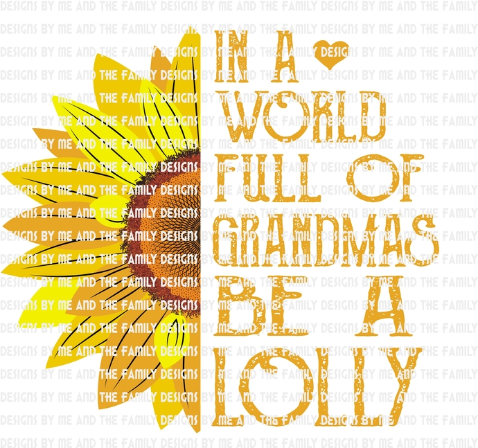 In a world full of Grandmas be a Lolly, Sunflower love, Peace love sunflowers,