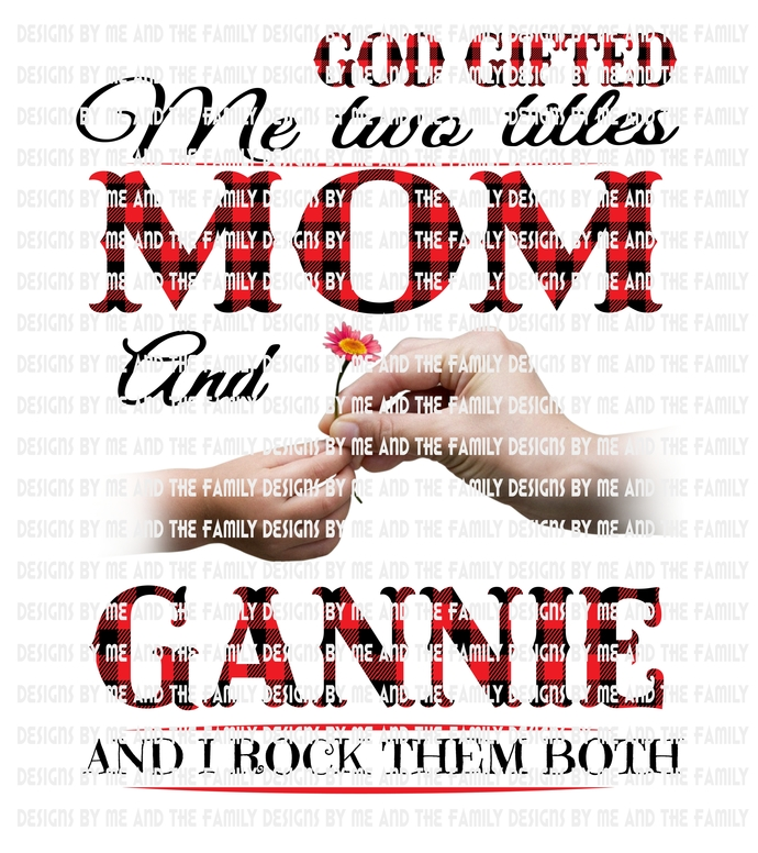 God gifted me two titles Mom and Gannie and I rock them both., white hands,